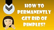 How To Permanently Get Rid Of Pimples