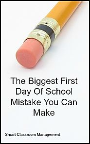 The Biggest First Day Of School Mistake You Can Make - Smart Classroom Management