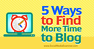 5 Ways to Find More Time to Blog : Social Media Examiner