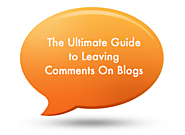 The Ultimate Guide to Leaving Comments On Blogs