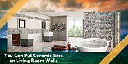 You Can Put Ceramic Tiles on Living Room Walls