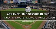Arrange Limo Service in NYC the Next Time You're Heading to Yankee Stadium