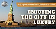 Top Sights and Places to See on NYC Tours – Enjoying The City in Luxury