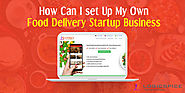 How Can I set Up My Own Food Delivery Startup Business — Steemit