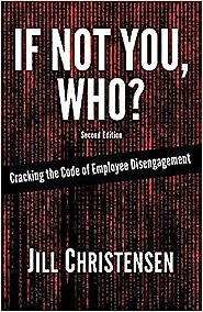 If Not You, Who? Cracking the Code of Employee Disengagement (Second Edition) Paperback – January 2, 2017
