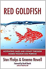 Red Goldfish: Motivating Sales and Loyalty Through Shared Passion and Purpose Kindle Edition