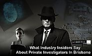 What Industry Insiders Say About Private Investigators In Brisbane | Private Investigators And Detectives In Brisbane...