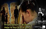 Private Detectives Brisbane Helps to Your Divorce Case
