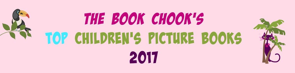Headline for The Book Chook's Top Children's Picture Books 2017