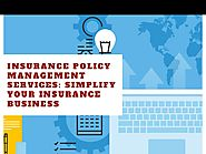 Insurance Policy Management Services: Simplify your Insurance Business