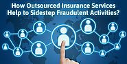 Insurance Services Outsourcing – A Foolproof Solution to Avoid Insurance Fraud by Mika Edword