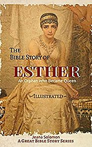 The Bible Story of ESTHER: An Orphan Who Became Queen (A Great Bible Story) Kindle Edition