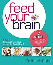 Feed Your Brain: 7 Steps to a Lighter, Brighter You!
