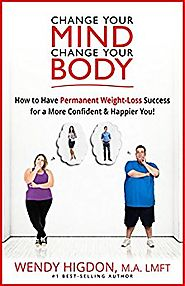 Change Your Mind, Change Your Body: How to Have Permanent Weight Loss Success for a More Confident and Happier You! K...
