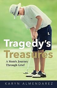 Tragedy's Treasures: A Mom's Journey Through Grief