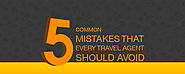 5 Common Mistakes that Every Travel Agent should Avoid | Trip Control
