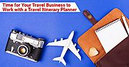Time for Your Travel Business to Work With a Travel Itinerary Planner