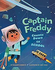 Captain Freddy Counts Down to School by Elizabeth Shreeve & Joey Chou