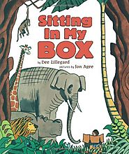 Sitting In My Box by Dee Lillegard & Jon Agee