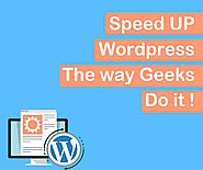 How to speed up WordPress like an Experienced Geek