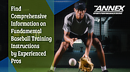 Annexsportsperformance: Find Comprehensive Information on Fundamental Baseball Training Instructions by Experienced Pros