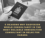 5 Reasons Why Radvision World Consultancy Is the Most Reliable Immigration Consultant in Delhi for Canada