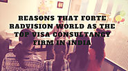 Reasons that Forte Radvision World as the Top Visa Consultancy Firm in India