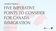 Canada Immigration - Five Imperative Points to Consider for Canada Immigration