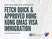 Fetch Quick & Approved Hong Kong QMAS Visa Immigration