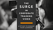 The Surge in Corporate Training Video: 6 Styles to Engage Your Learners
