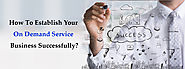 How To Establish Your On Demand Service Business Successfully?