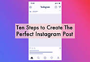 Ten Steps to Create The Perfect Instagram Post