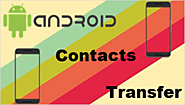 Top 2 Ways to Transfer Contacts from Old Android to New Android