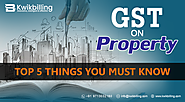 GST on Property: Top 5 Things You Must Know