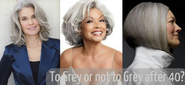 Should you go grey after 40?