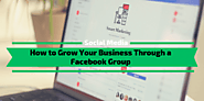 How to Grow Your Business Through a Facebook Group - Monetize.info