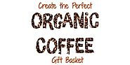 Best Organic Coffee Gift Ideas – Gift Baskets for Organic Coffee Lovers