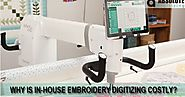 Why Is In-house Embroidery Digitizing Costly?