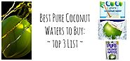 The Best Pure Coconut Water to Quench Your Thirst and Hydrate Your Body