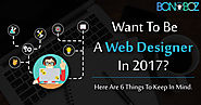 Want to Be a Web Designer in 2017? Here are 6 Things to Keep in Mind - Bonoboz.in