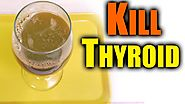 kill thyroid || Don't Worry About Thyroid