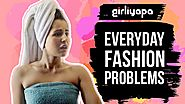 Girliyapa's Everyday Fashion Problems