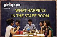 Girliyapa's What Happens In The Staff Room