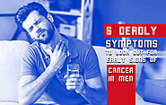 6 deadly symptoms to look out for early signs of cancer in men
