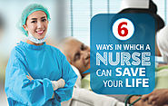 6 Ways In Which A Nurse Can Save Your Life