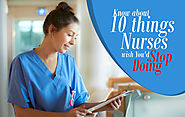 Know about 10 things Nurses wish You'd Stop Doing