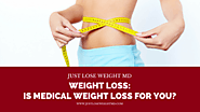 Weight Loss: Is Medical Weight Loss For You?