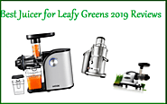 Best Juicer for Leafy Greens 2019 Reviews (Top 10)