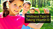 Wellness Tips In Taking Vitamin D