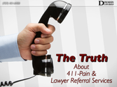 The Truth About 411-Pain and for Profit Lawyer Referral Services